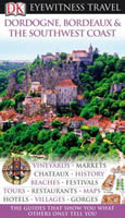 Eyewitness Guide - Dordogne, Bordeaux & The Southwest Coast
